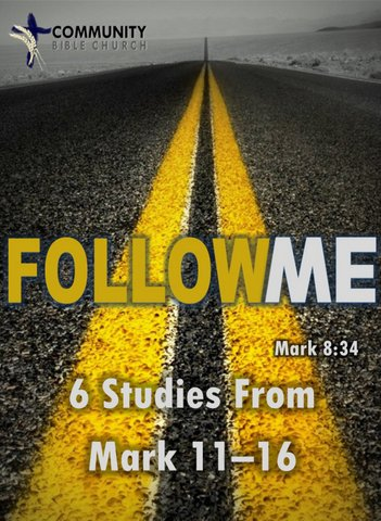 Follow Me 4: Six Studies From Mark 11-16