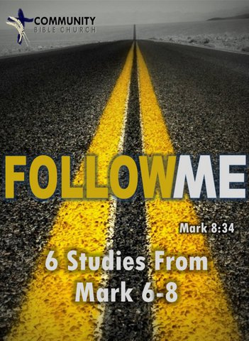 Follow Me 2: Six Studies From Mark 6-8
